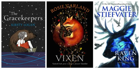 The Gracekeepers by Kirsty Logan, Vixen by Rosie Garland & The Raven King by Maggie Stiefvater